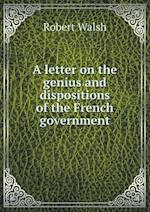 A Letter on the Genius and Dispositions of the French Government