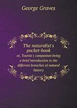 The naturalist's pocket-book or, Tourist's companion being a brief introduction to the different branches of natural history