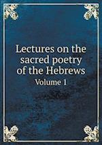 Lectures on the Sacred Poetry of the Hebrews Volume 1 af Robert Lowth