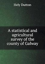 A Statistical and Agricultural Survey of the County of Galway af Hely Dutton
