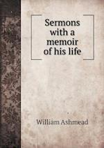 Sermons with a Memoir of His Life af William Ashmead