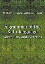 A grammar of the Kafir language Vocabulary and exercises