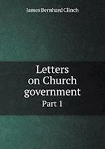Letters on Church Government Part 1 af James Bernhard Clinch