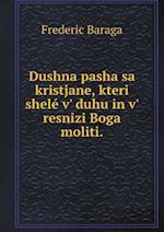 Dushna Pasha Sa Kristjane, Kteri Shele V' Duhu in V' Resnizi Boga Moliti af Frederic Baraga