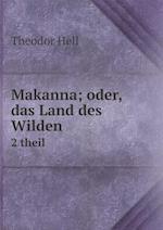 Makanna; Oder, Das Land Des Wilden 2 Theil af Theodor Hell
