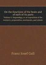On the Functions of the Brain and of Each of Its Parts Volume 4 af Franz Josef Gall