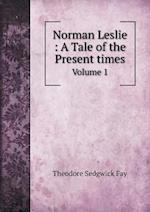 Norman Leslie : A Tale of the Present times Volume 1