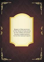 Report of the Secretary of the Board of Education on the Subject of School Houses Supplementary to His First Annual Report