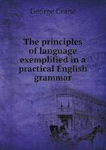 The principles of language exemplified in a practical English grammar