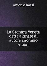 La Cronaca Veneta Detta Altinate Di Autore Anonimo Volume 1 af Antonio Rossi