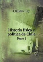 Historia Fisica y Politica de Chile Tomo 1 af Claudio Gay