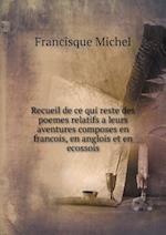 Recueil de Ce Qui Reste Des Poemes Relatifs a Leurs Aventures Composes En Francois, En Anglois Et En Ecossois af Francisque Michel