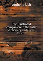 The Illustrated Companion to the Latin Dictionary and Greek Lexicon af Anthony Rich