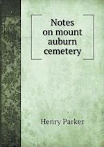 Notes on Mount Auburn Cemetery af Henry Parker