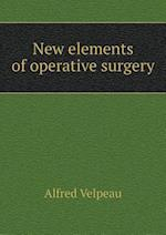 New Elements of Operative Surgery af Alfred Velpeau