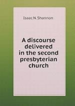 A Discourse Delivered in the Second Presbyterian Church af Isaac N. Shannon
