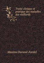Traite Clinique Et Pratique Des Maladies Des Vieillards af Maxime Durand-Fardel