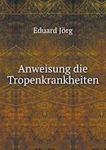 Anweisung Die Tropenkrankheiten af Eduard Jorg