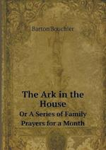 The Ark in the House or a Series of Family Prayers for a Month af Barton Bouchier