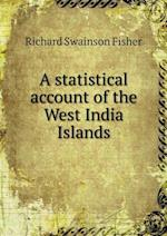 A Statistical Account of the West India Islands af Richard Swainson Fisher