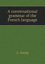 A conversational grammar of the French language af L. Georg