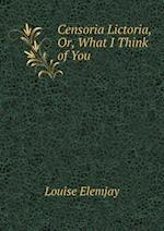 Censoria Lictoria, Or, What I Think of You af Louise Elemjay