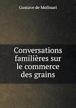 Conversations Familieres Sur Le Commerce Des Grains af Gustave De Molinari