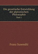 Die Genetische Entwicklung Der Platonischen Philosophie Theil 1