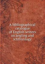 A Bibliographical Catalogue of English Writers on Angling and Ichthyology af John Russell Smith