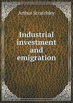 Industrial Investment and Emigration af Arthur Scratchley