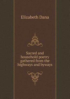 Sacred and Household Poetry Gathered from the Highways and Byways
