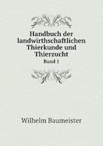Handbuch der landwirthschaftlichen Thierkunde und Thierzucht Band 1 af Wilhelm Baumeister
