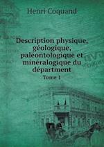 Description Physique, Geologique, Paleontologique Et Mineralogique Du Department Tome 1 af Henri Coquand