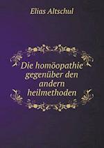 Die Homoopathie Gegenuber Den Andern Heilmethoden af Elias Altschul