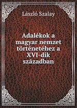 Adalekok a Magyar Nemzet Tortenetehez a XVI-Dik Szazadban af Laszlo Szalay