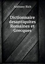 Dictionnaire Desantiquites Romaines Et Grecques af Anthony Rich