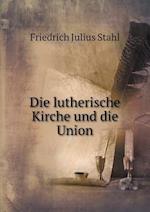Die Lutherische Kirche Und Die Union af Friedrich Julius Stahl