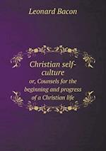 Christian Self-Culture Or, Counsels for the Beginning and Progress of a Christian Life af Leonard Bacon