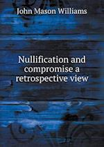 Nullification and Compromise a Retrospective View af John Mason Williams