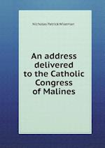 An Address Delivered to the Catholic Congress of Malines