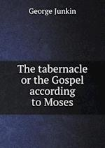 The tabernacle or the Gospel according to Moses