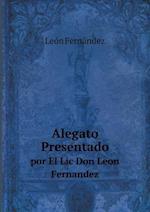 Alegato Presentado Por El LIC Don Leon Fernandez af Leon Fernandez