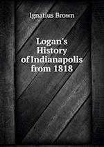 Logan's History of Indianapolis from 1818 af Ignatius Brown