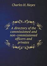 A Directory of the Commissioned and Non-Commissioned Officers and Privates af Charles H. Hayes