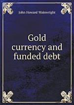 Gold Currency and Funded Debt af John Howard Wainwright