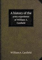 A history of the army experience of William A. Canfield af William A. Canfield