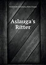 Aslauga's Ritter af Friedrich Heinrich Karl L. Motte-Fouque