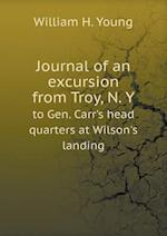 Journal of an Excursion from Troy, N. y to Gen. Carr's Head Quarters at Wilson's Landing
