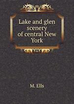 Lake and Glen Scenery of Central New York af M. Ells