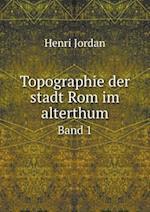 Topographie Der Stadt ROM Im Alterthum Band 1